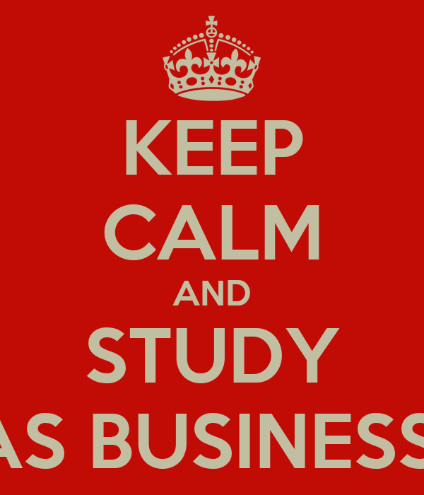 KEEP CALM AND STUDY AS BUSINESS