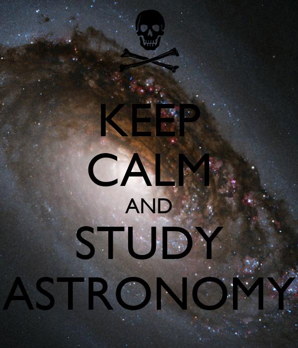 KEEP CALM AND STUDY ASTRONOMY
