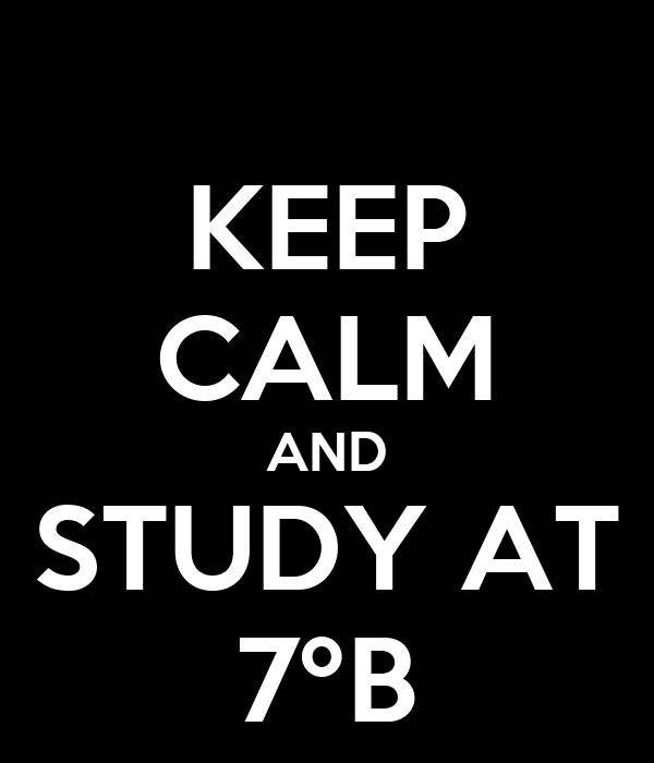 KEEP CALM AND STUDY AT 7ºB
