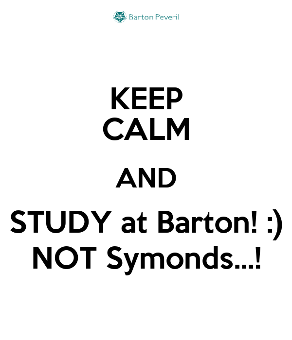 KEEP CALM AND STUDY at Barton! :) NOT Symonds...!