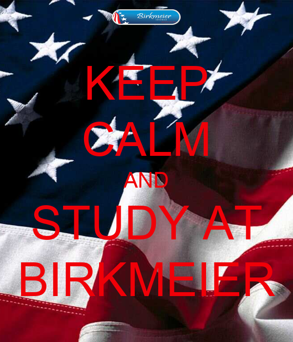 KEEP CALM AND STUDY AT BIRKMEIER