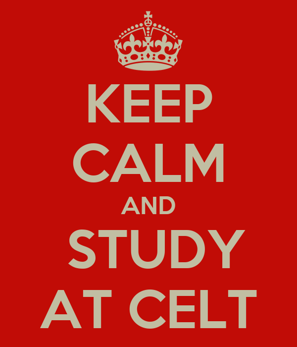 KEEP CALM AND   STUDY  AT CELT
