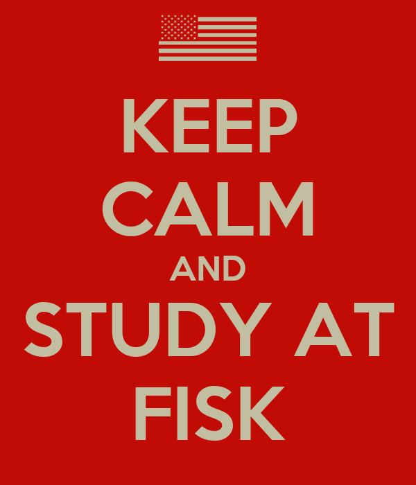 KEEP CALM AND STUDY AT FISK