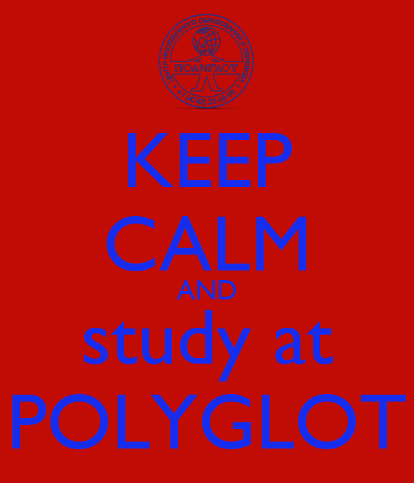 KEEP CALM AND study at POLYGLOT