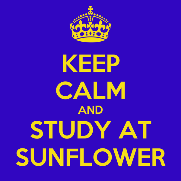 KEEP CALM AND STUDY AT SUNFLOWER