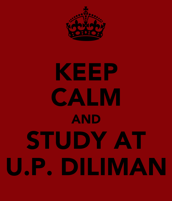 KEEP CALM AND STUDY AT U.P. DILIMAN