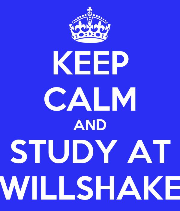 KEEP CALM AND STUDY AT WILLSHAKE