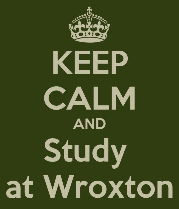 KEEP CALM AND Study  at Wroxton
