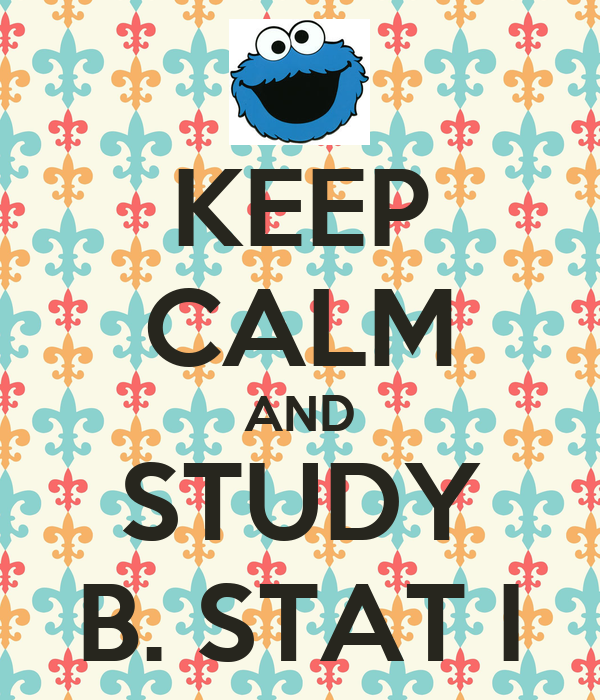 KEEP CALM AND STUDY B. STAT I