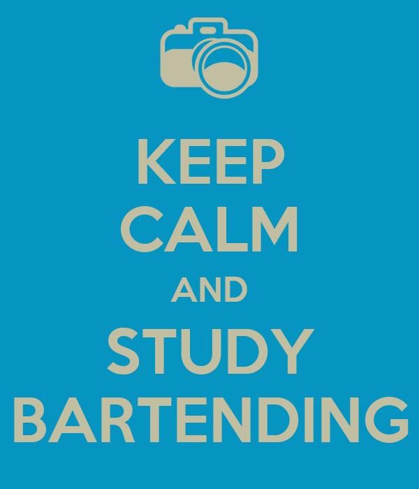 KEEP CALM AND STUDY BARTENDING
