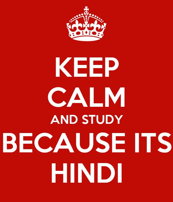 KEEP CALM AND STUDY BECAUSE ITS HINDI