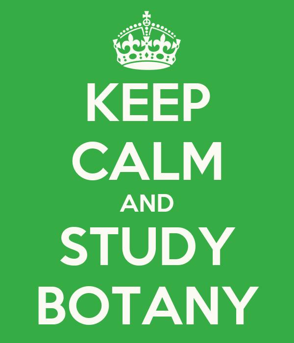 KEEP CALM AND STUDY BOTANY