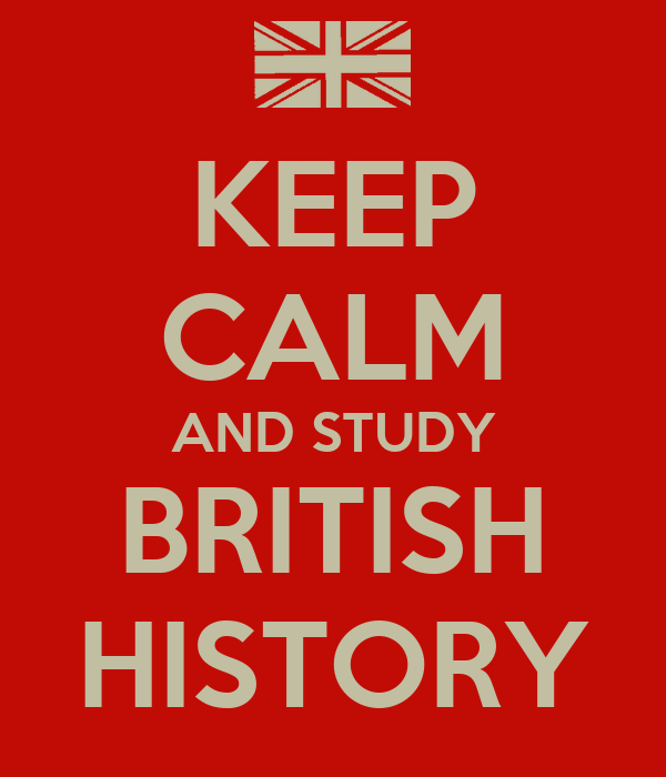 KEEP CALM AND STUDY BRITISH HISTORY