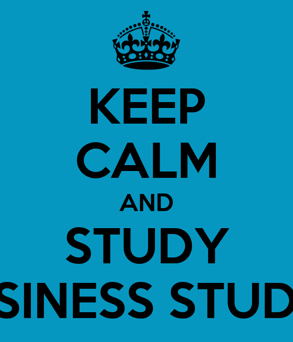 KEEP CALM AND STUDY BUSINESS STUDIES