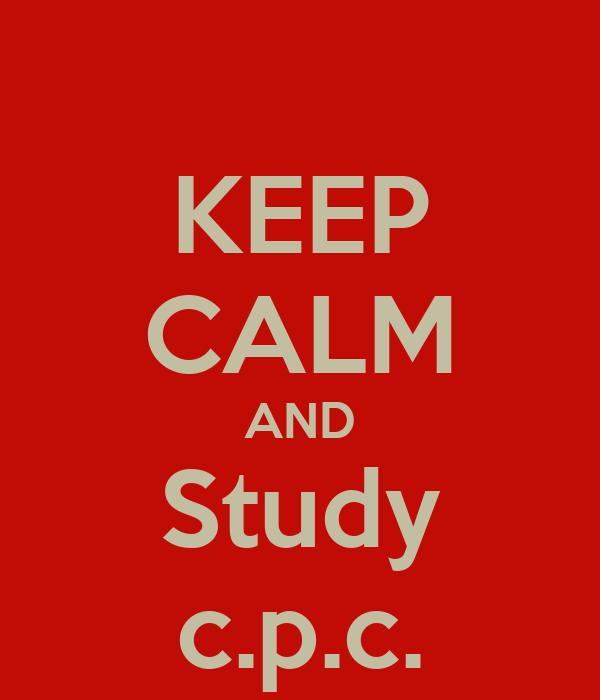 KEEP CALM AND Study c.p.c.