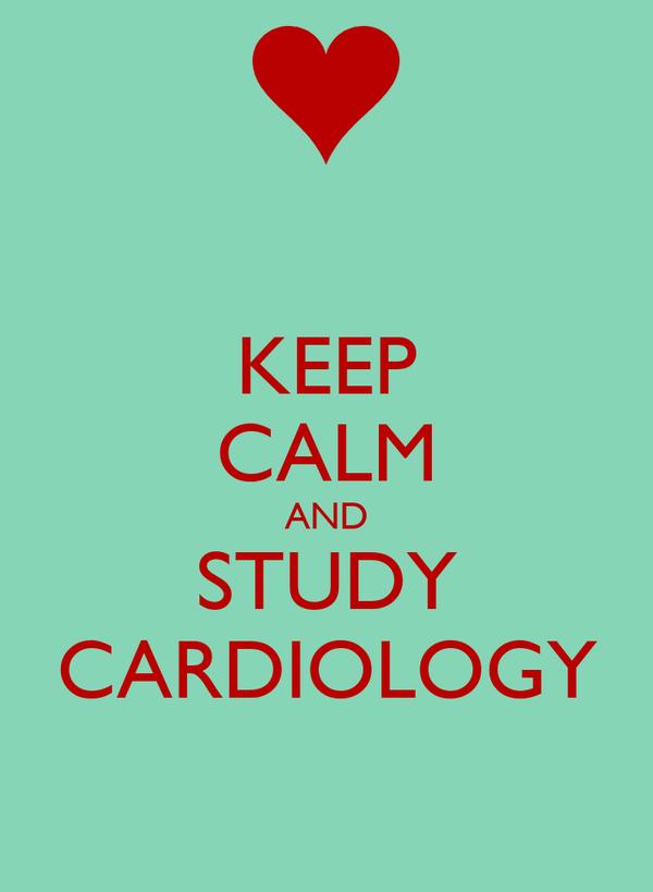 KEEP CALM AND STUDY CARDIOLOGY