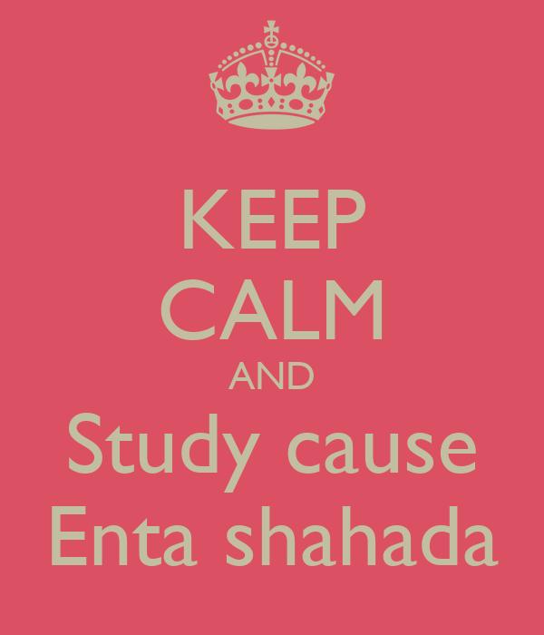 KEEP CALM AND Study cause Enta shahada