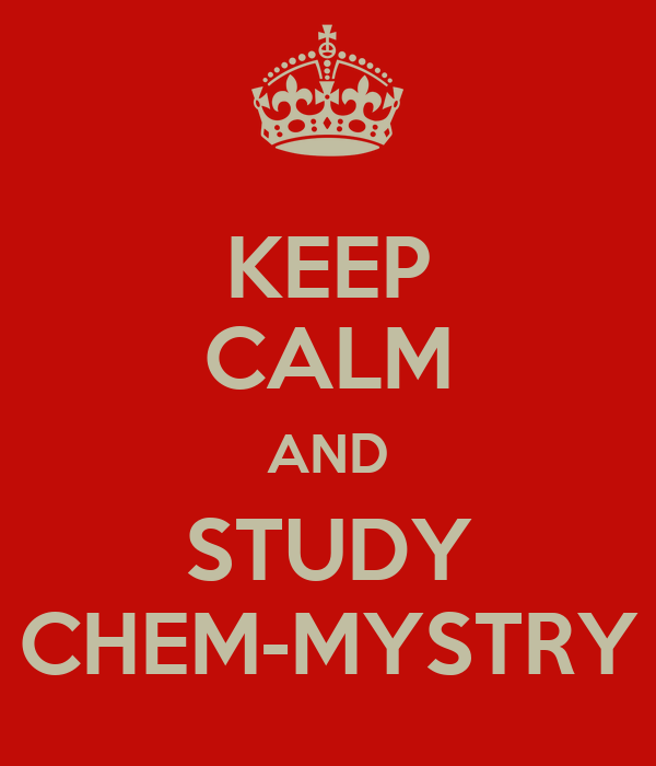 KEEP CALM AND STUDY CHEM-MYSTRY