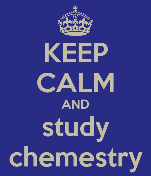 KEEP CALM AND study chemestry