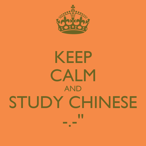 KEEP CALM AND STUDY CHINESE -.-''