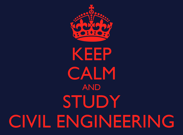 KEEP CALM AND STUDY CIVIL ENGINEERING