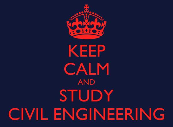 KEEP CALM AND STUDY CIVIL ENGINEERING