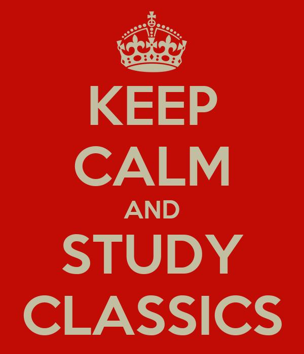 KEEP CALM AND STUDY CLASSICS