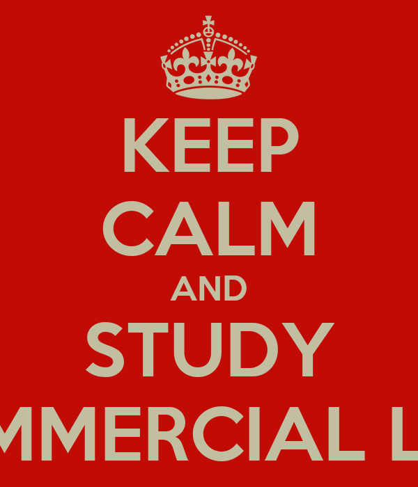 KEEP CALM AND STUDY COMMERCIAL LAW