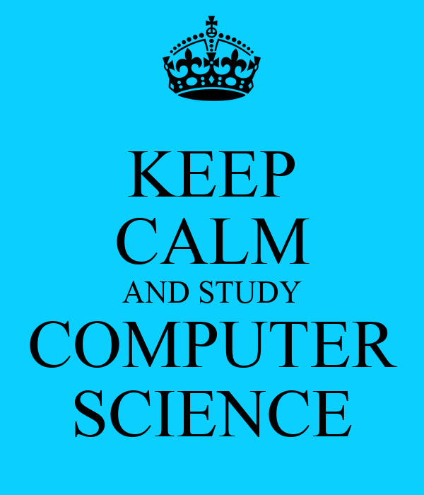 KEEP CALM AND STUDY COMPUTER SCIENCE