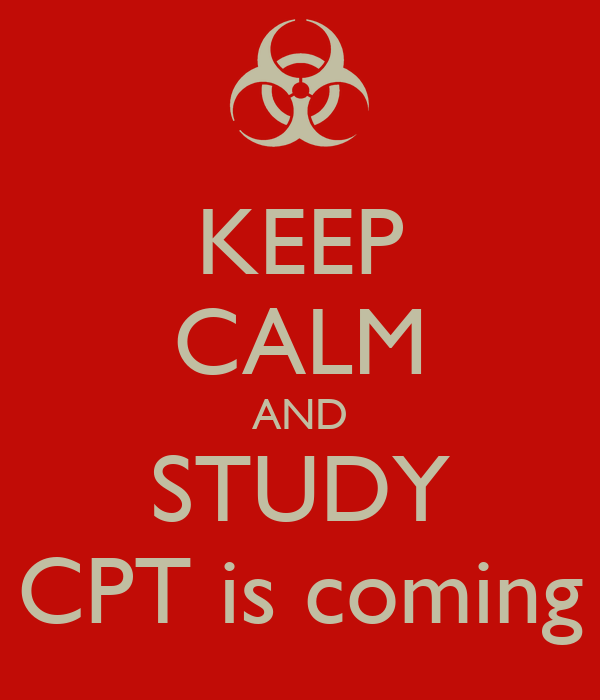 KEEP CALM AND STUDY CPT is coming