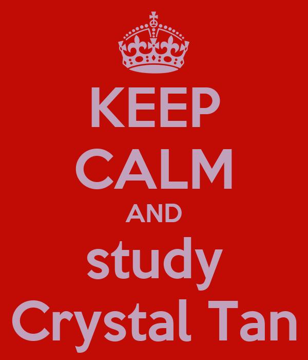 KEEP CALM AND study Crystal Tan