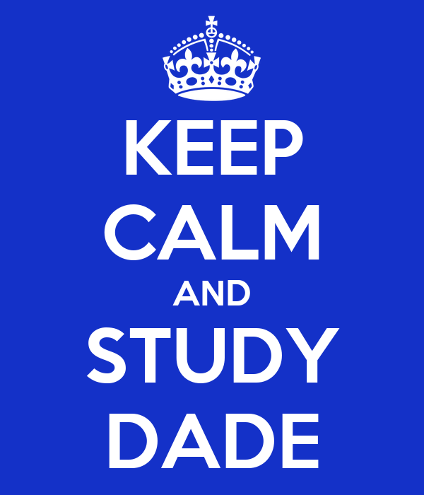KEEP CALM AND STUDY DADE