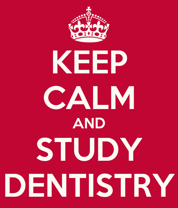 KEEP CALM AND STUDY DENTISTRY