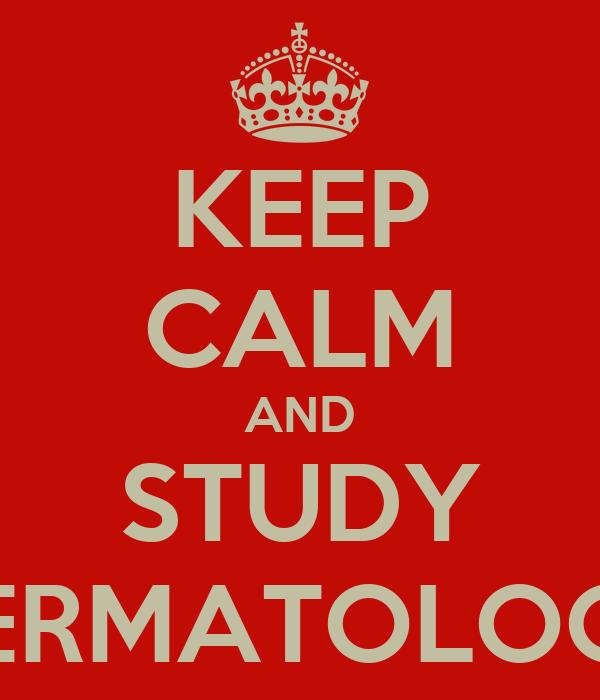 KEEP CALM AND STUDY DERMATOLOGY