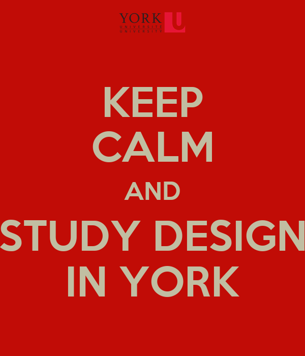 KEEP CALM AND STUDY DESIGN IN YORK