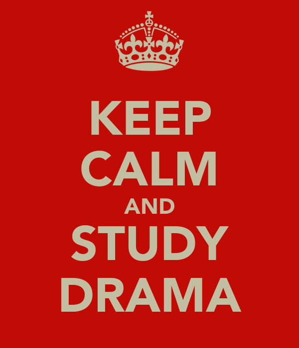 KEEP CALM AND STUDY DRAMA