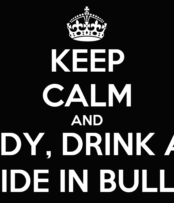 KEEP CALM AND STUDY, DRINK AND RIDE IN BULLS