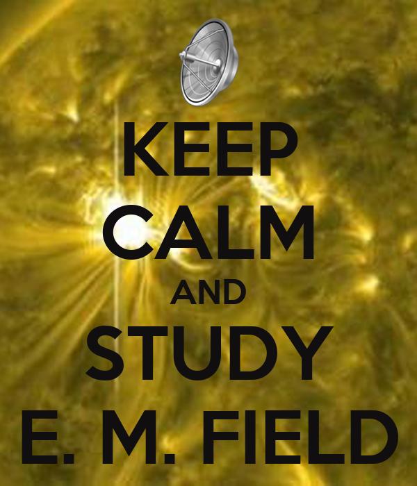 KEEP CALM AND STUDY E. M. FIELD