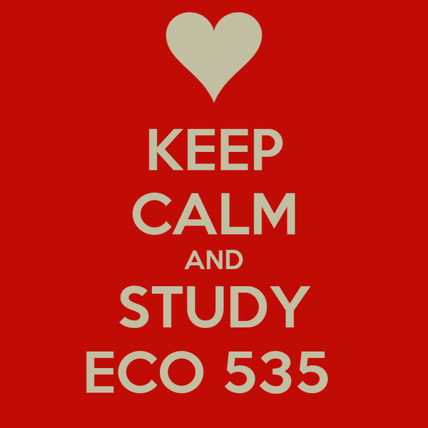 KEEP CALM AND STUDY ECO 535