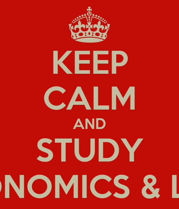 KEEP CALM AND STUDY ECONOMICS & LAW