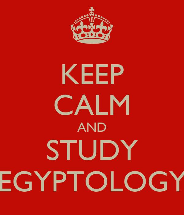 KEEP CALM AND STUDY EGYPTOLOGY