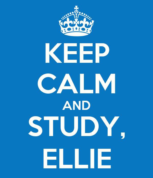 KEEP CALM AND STUDY, ELLIE