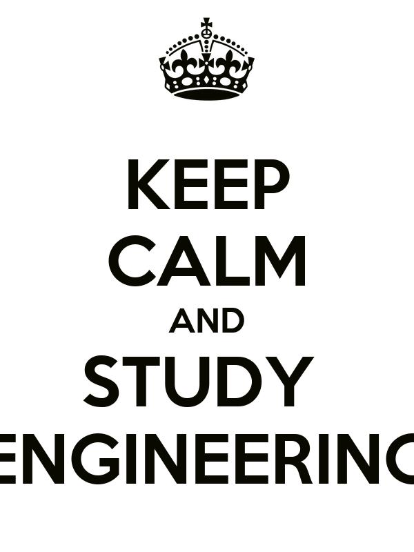 KEEP CALM AND STUDY  ENGINEERING