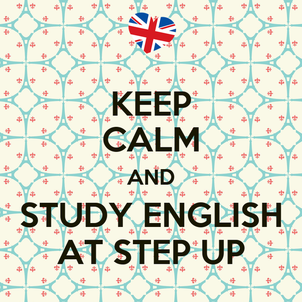 KEEP CALM AND STUDY ENGLISH AT STEP UP