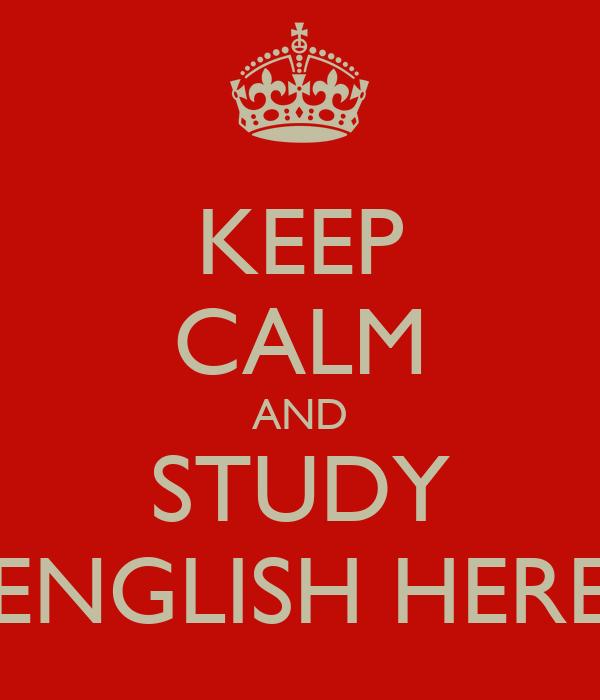 KEEP CALM AND STUDY ENGLISH HERE