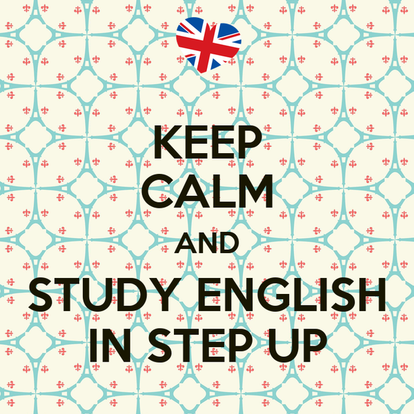 KEEP CALM AND STUDY ENGLISH IN STEP UP