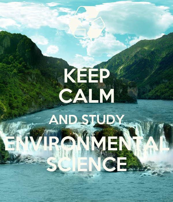 KEEP CALM AND STUDY ENVIRONMENTAL SCIENCE