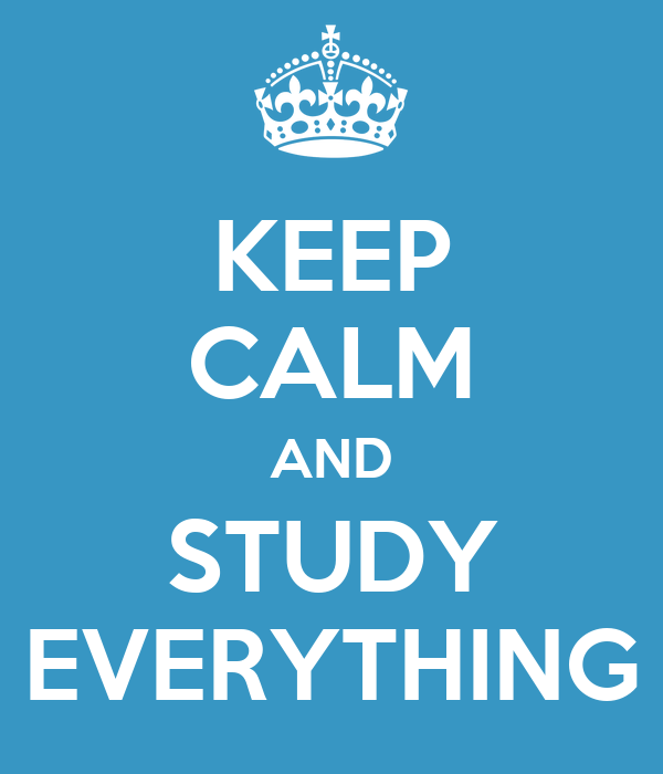 KEEP CALM AND STUDY EVERYTHING