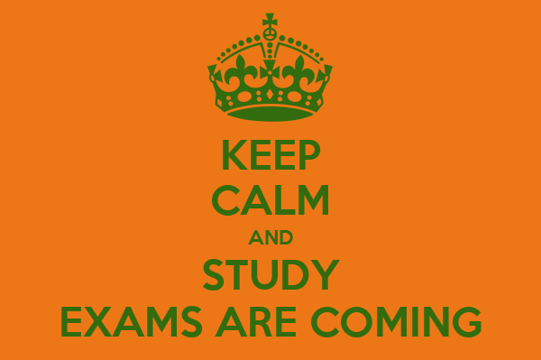 KEEP CALM AND STUDY EXAMS ARE COMING