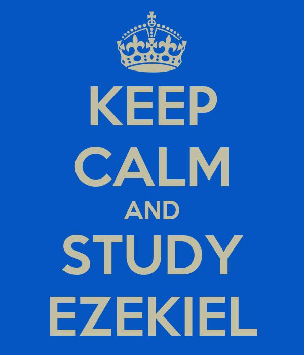 KEEP CALM AND STUDY EZEKIEL